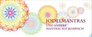 Jodelmntras und andere Mantras auf Boarisch